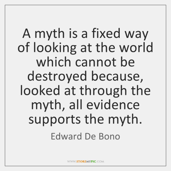 A myth is a fixed way of looking at the world which ...