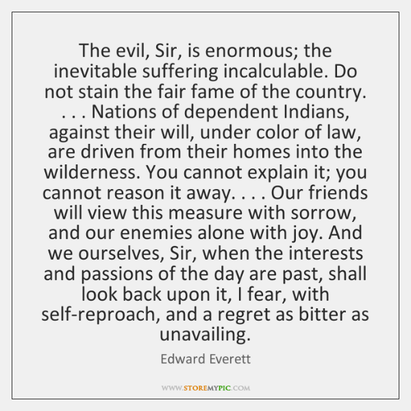 The evil, Sir, is enormous; the inevitable suffering incalculable. Do not stain ...