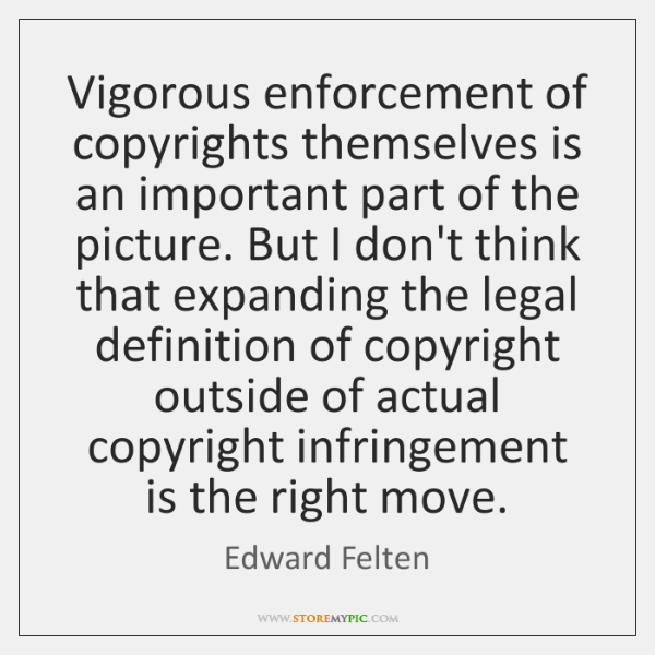 Vigorous enforcement of copyrights themselves is an important part of the picture. ...