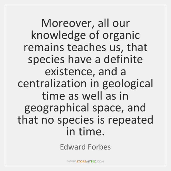 Moreover, all our knowledge of organic remains teaches us, that species have ...