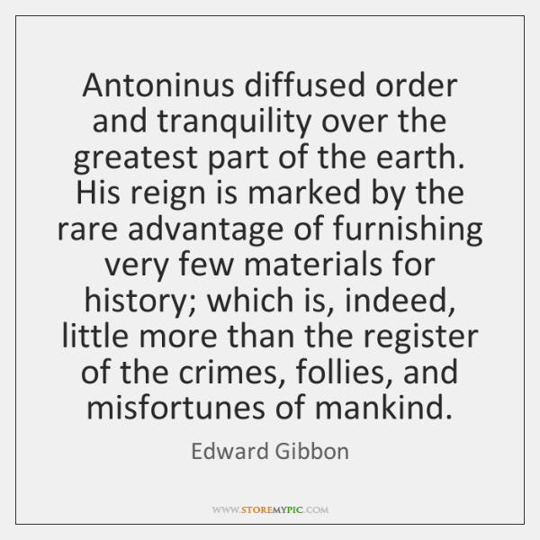 Antoninus diffused order and tranquility over the greatest part of the earth. ...