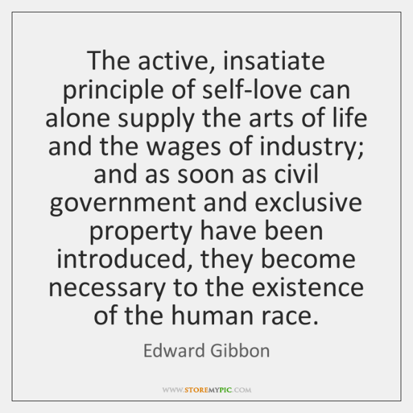 The active, insatiate principle of self-love can alone supply the arts of ...