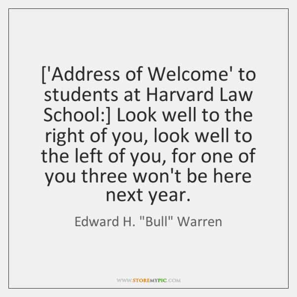 ['Address of Welcome' to students at Harvard Law School:] Look well to ...