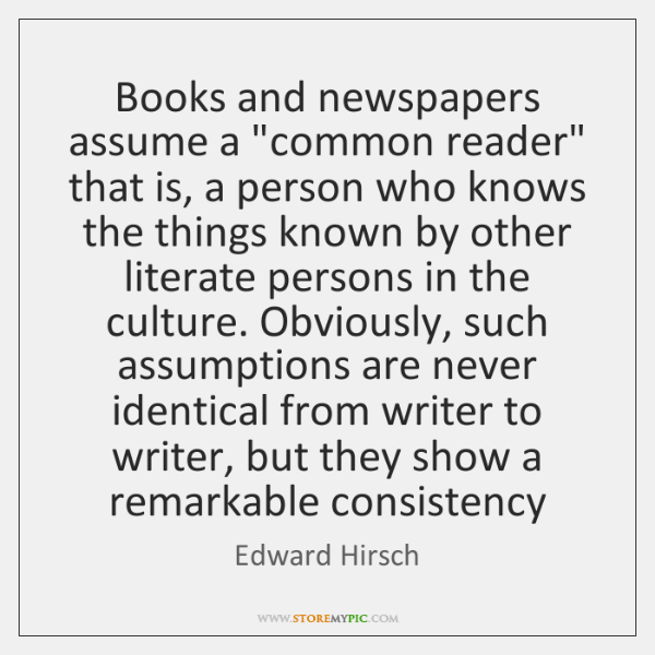 "Books and newspapers assume a ""common reader"" that is, a person who ..."