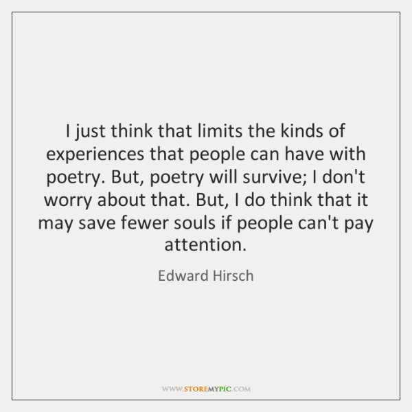 I just think that limits the kinds of experiences that people can ...