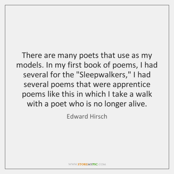 There are many poets that use as my models. In my first ...