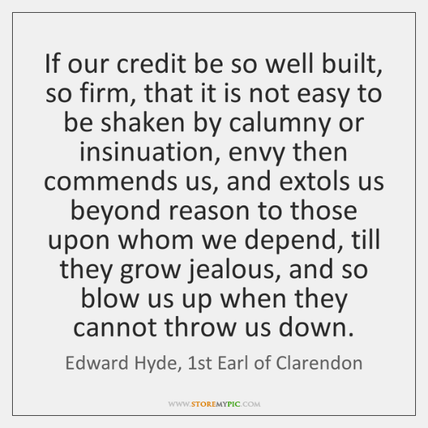 If our credit be so well built, so firm, that it is ...