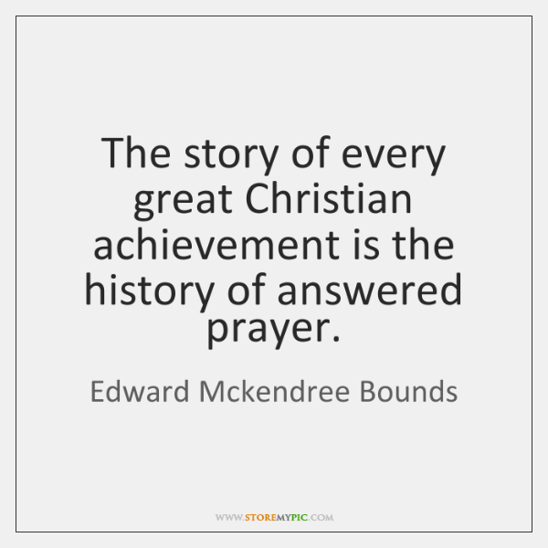 The story of every great Christian achievement is the history of answered ...