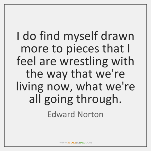 I do find myself drawn more to pieces that I feel are ...