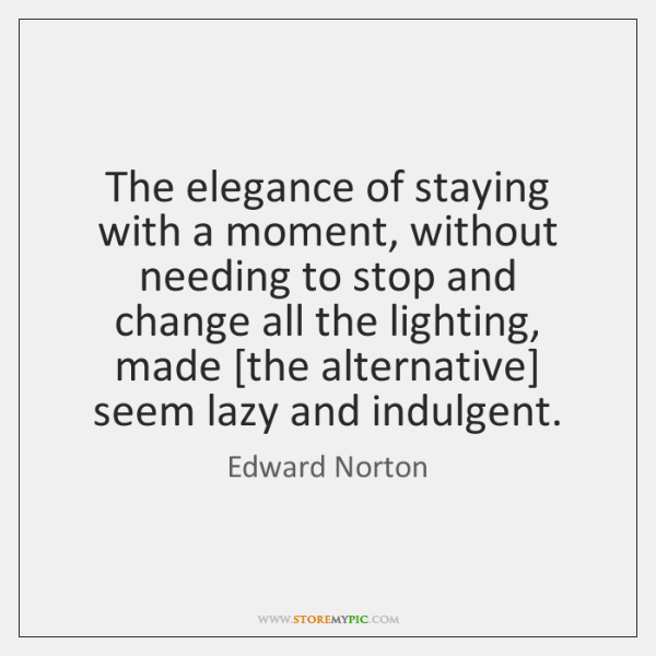The elegance of staying with a moment, without needing to stop and ...