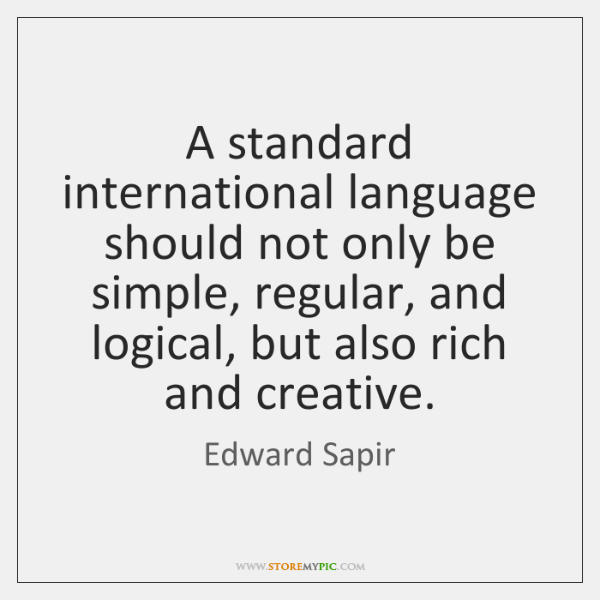 A standard international language should not only be simple, regular, and logical, ...