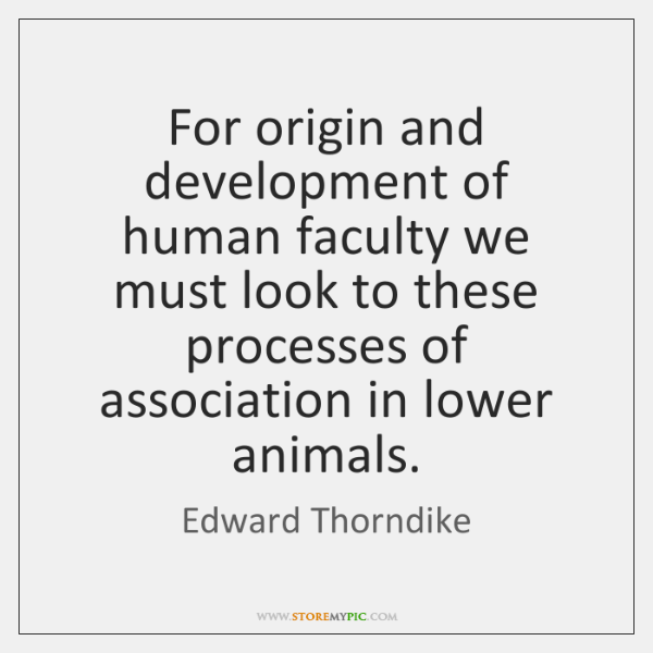 For origin and development of human faculty we must look to these ...