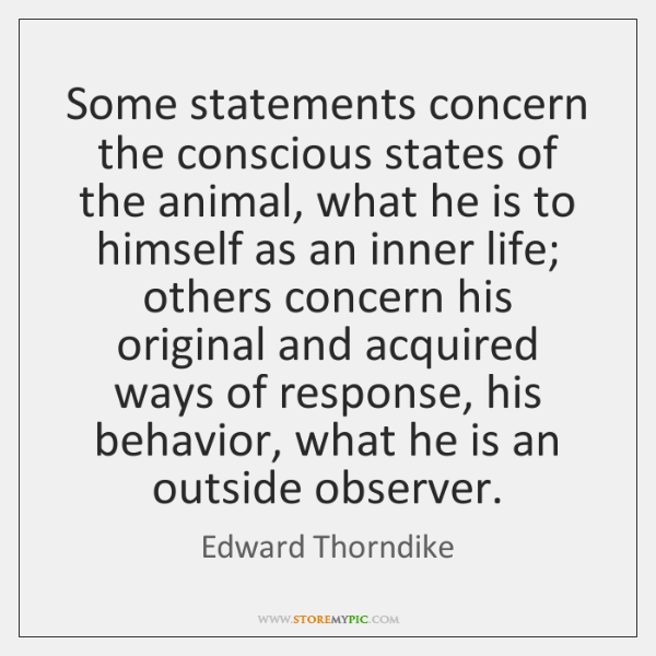 Some statements concern the conscious states of the animal, what he is ...