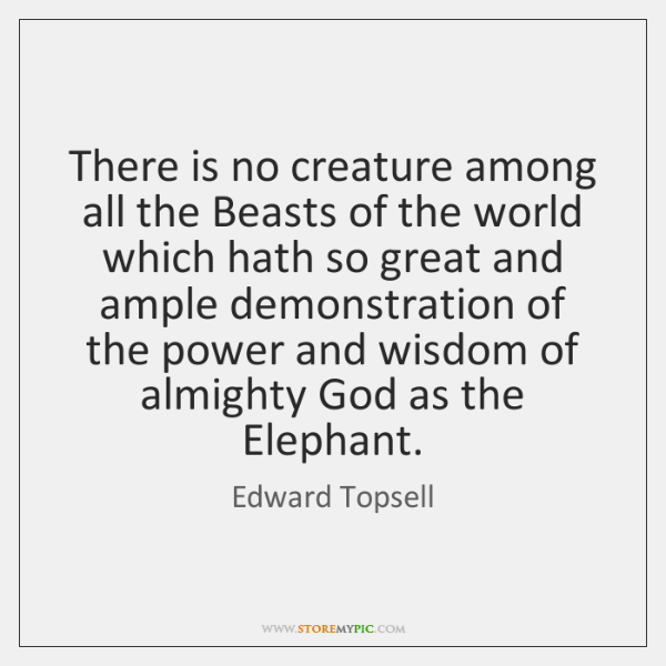 There is no creature among all the Beasts of the world which ...