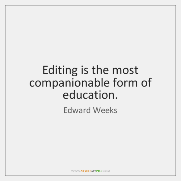Editing is the most companionable form of education.