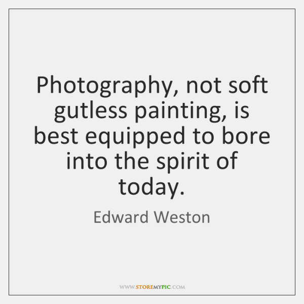 Photography, not soft gutless painting, is best equipped to bore into the ...