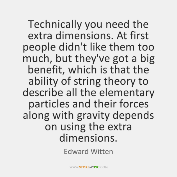 Technically you need the extra dimensions. At first people didn't like them ...