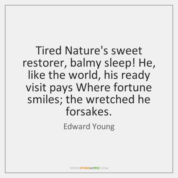 Tired Nature's sweet restorer, balmy sleep! He, like the world, his ready ...
