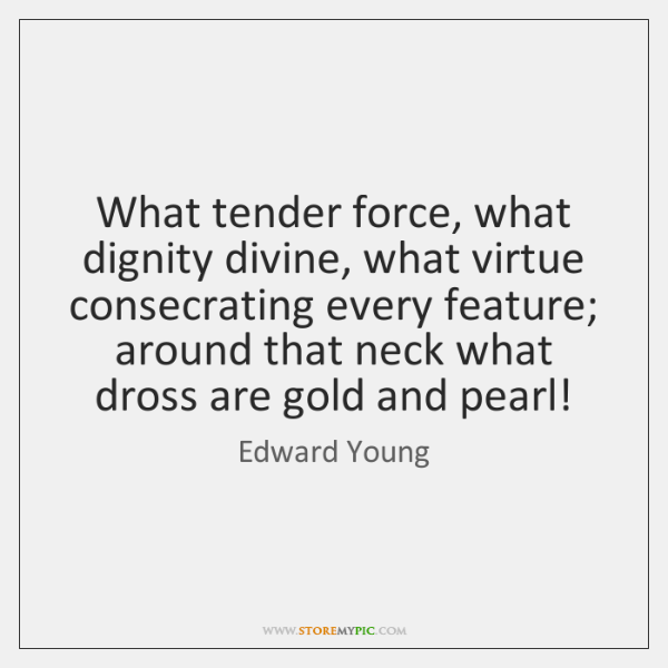 What tender force, what dignity divine, what virtue consecrating every feature; around ...