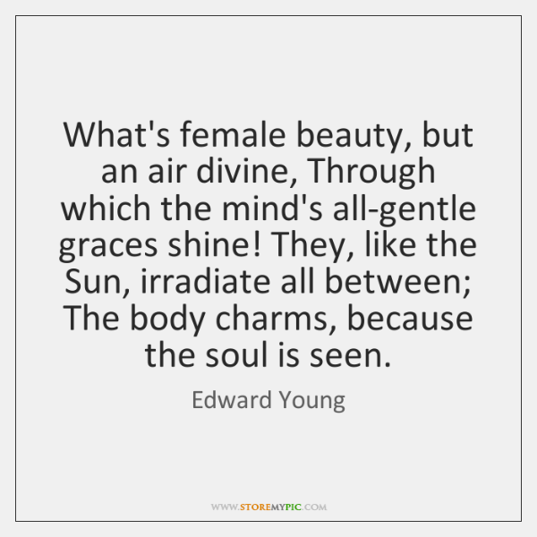 What's female beauty, but an air divine, Through which the mind's all-gentle ...