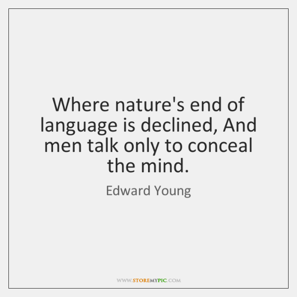 Where nature's end of language is declined, And men talk only to ...