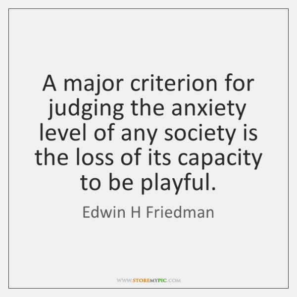 A major criterion for judging the anxiety level of any society is ...