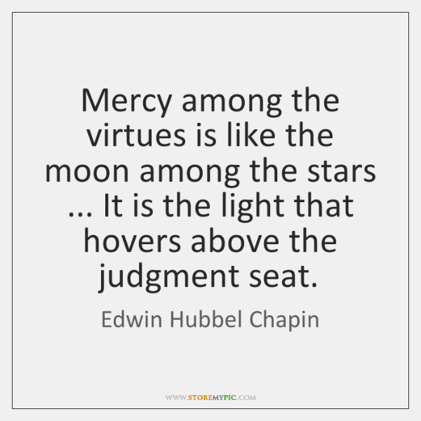 Mercy among the virtues is like the moon among the stars ... It ...