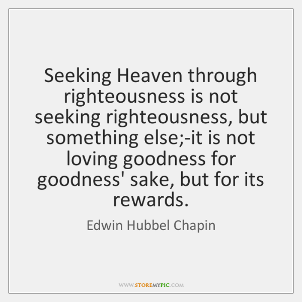 Seeking Heaven through righteousness is not seeking righteousness, but something else;-it ...
