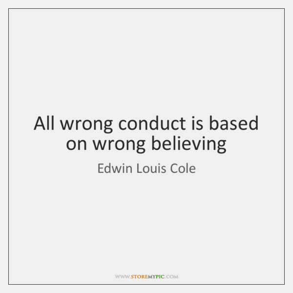 All wrong conduct is based on wrong believing