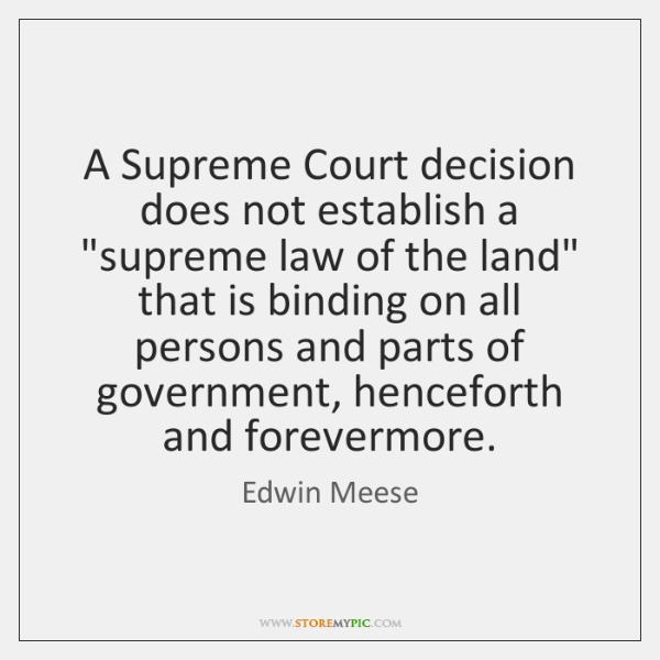 "A Supreme Court decision does not establish a ""supreme law of the ..."