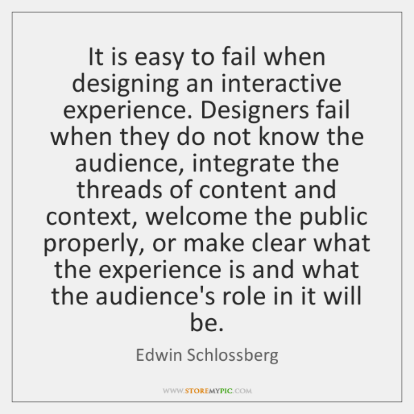 It is easy to fail when designing an interactive experience. Designers fail ...