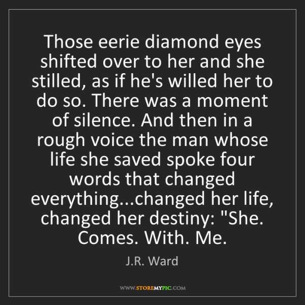 J.R. Ward: Those eerie diamond eyes shifted over to her and she...