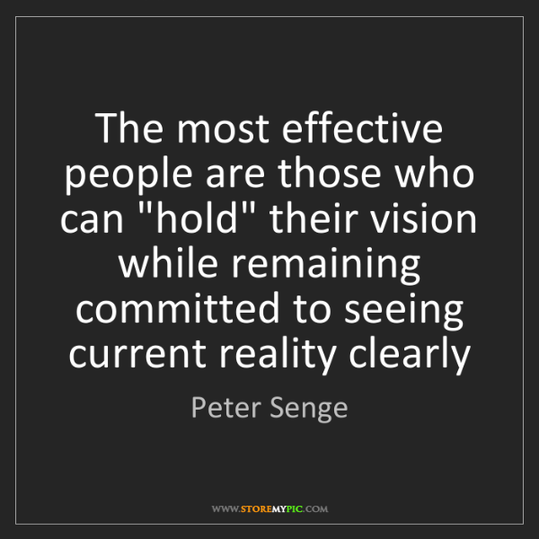"Peter Senge: The most effective people are those who can ""hold"" their..."