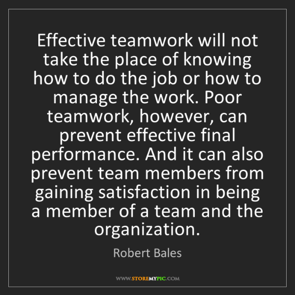 Robert Bales: Effective teamwork will not take the place of knowing...