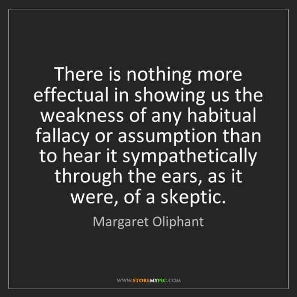 Margaret Oliphant: There is nothing more effectual in showing us the weakness...