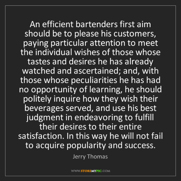 Jerry Thomas: An efficient bartenders first aim should be to please...