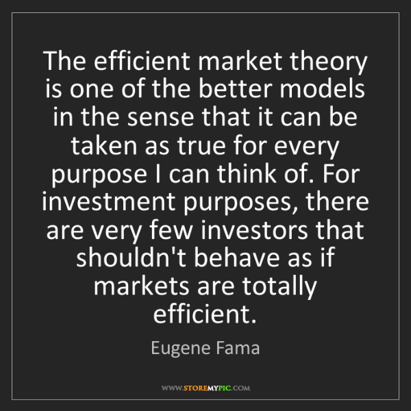 Eugene Fama: The efficient market theory is one of the better models...