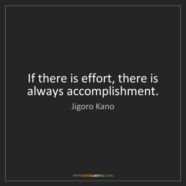 Jigoro Kano: If there is effort, there is always accomplishment.
