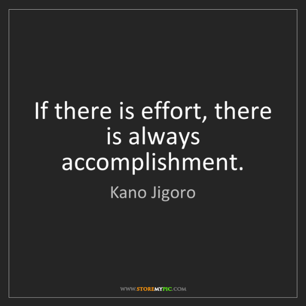 Kano Jigoro: If there is effort, there is always accomplishment.