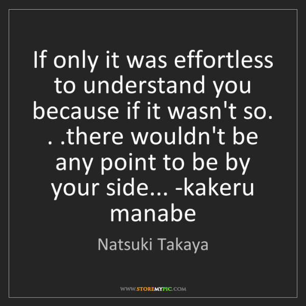 Natsuki Takaya: If only it was effortless to understand you because if...