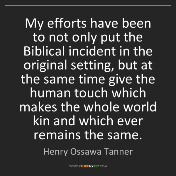 Henry Ossawa Tanner: My efforts have been to not only put the Biblical incident...