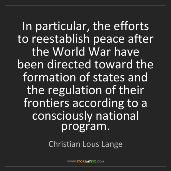 Christian Lous Lange: In particular, the efforts to reestablish peace after...