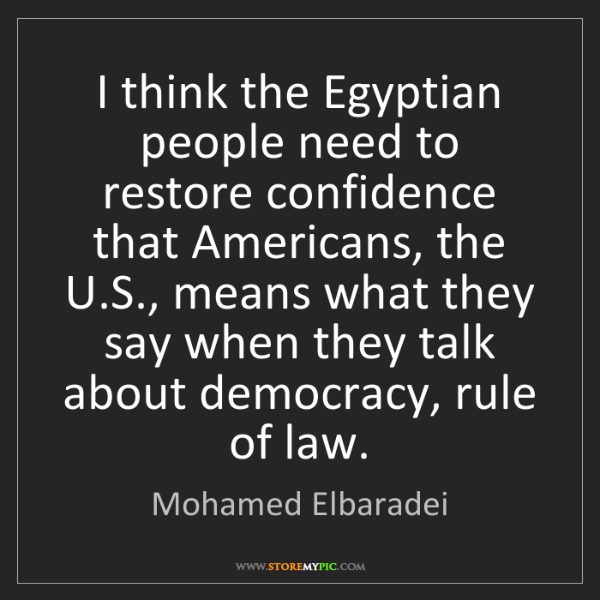 Mohamed Elbaradei: I think the Egyptian people need to restore confidence...