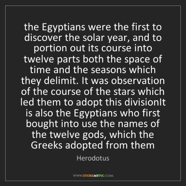 Herodotus: the Egyptians were the first to discover the solar year,...