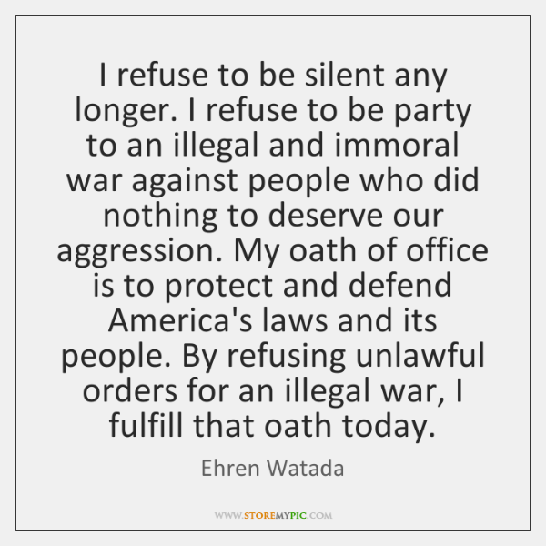 I refuse to be silent any longer. I refuse to be party ...