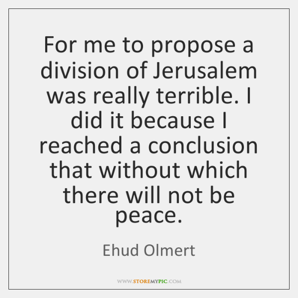 For me to propose a division of Jerusalem was really terrible. I ...