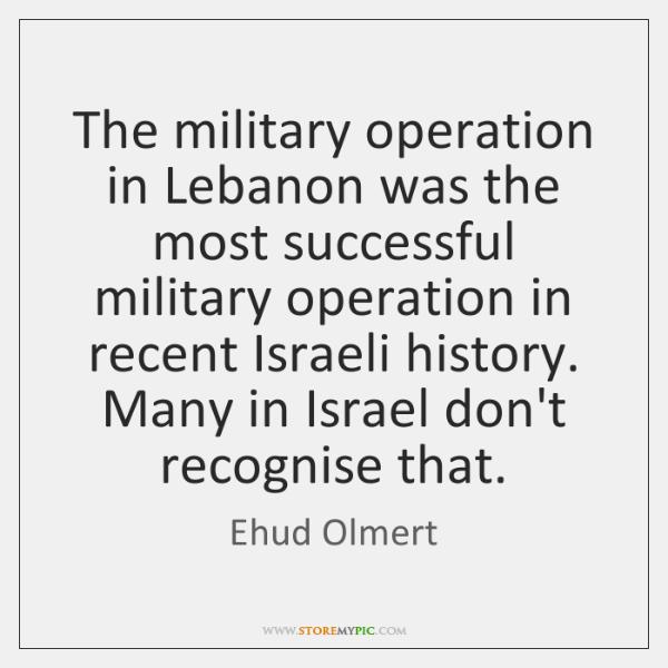 The military operation in Lebanon was the most successful military operation in ...