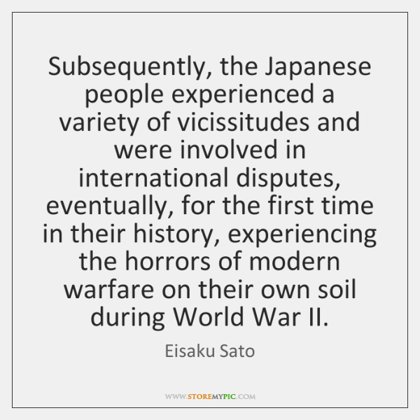 Subsequently, the Japanese people experienced a variety of vicissitudes and were involved ...