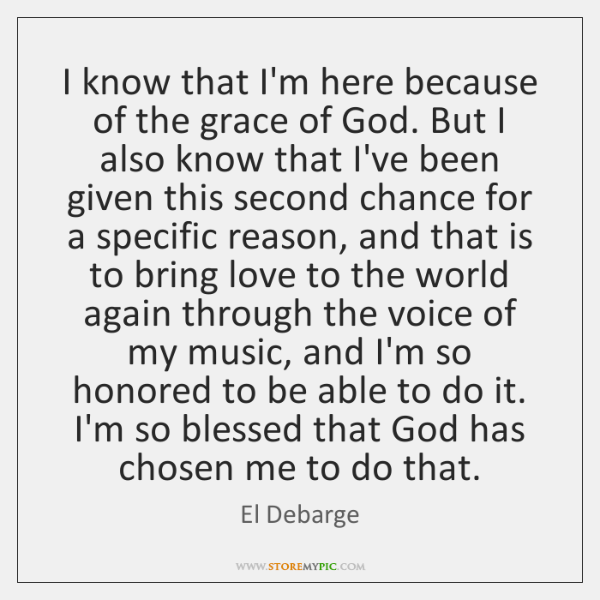 I know that I'm here because of the grace of God. But ...