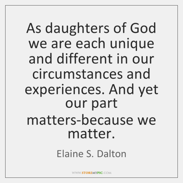 As daughters of God we are each unique and different in our ...